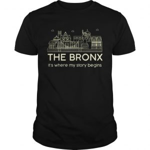The Bronx its where my story begins Unisex