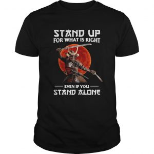 Samurai Stand Up For What Is Right Even If You Stand Alone Unisex