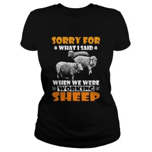 Sorry For What I Said When We Were Working Sheep Ladies tee