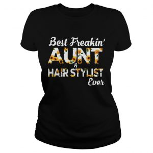 Sunflower Best Freakin Aunt And Hair Stylist Ever Ladies tee
