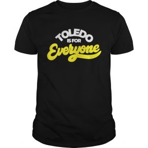 Toledo Is For Everyone Unisex