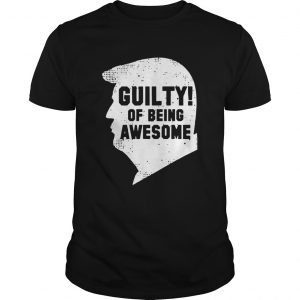 Trump 2020 45th President Guilty Of Being Awesome Unisex