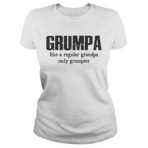 Grumpa Like A Regular Grandpa Only Grumpier Ladies Tee