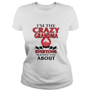 Im The Crazy Grandma Everyone Warned You About Ladies Tee