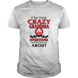 Im The Crazy Grandma Everyone Warned You About Unisex
