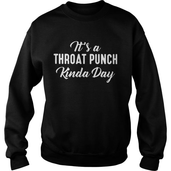 Its A Throat Punch Kinda Day Sweatshirt