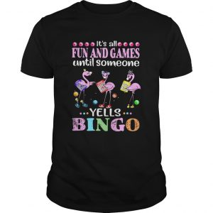 Flamingo Its All Fun And Games Until Someone Yells Bingo Unisex