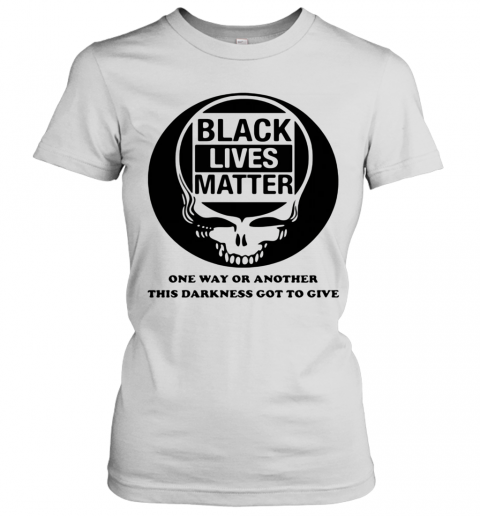 Black Lives Matter One Way Or Another This Darkness Got To Give Skullcap T-Shirt Classic Women's T-shirt