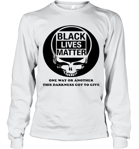 Black Lives Matter One Way Or Another This Darkness Got To Give Skullcap T-Shirt Long Sleeved T-shirt