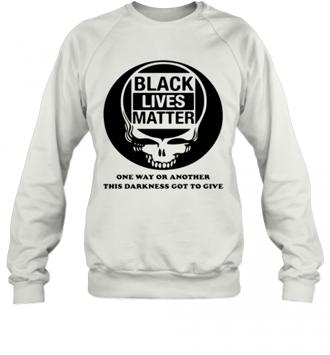 Black Lives Matter One Way Or Another This Darkness Got To Give Skullcap T-Shirt Unisex Sweatshirt