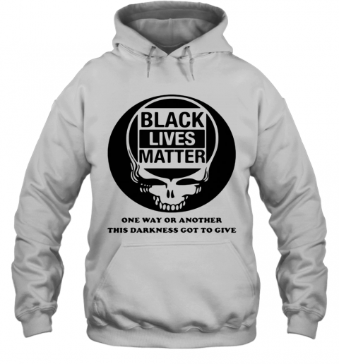 Black Lives Matter One Way Or Another This Darkness Got To Give Skullcap T-Shirt Unisex Hoodie
