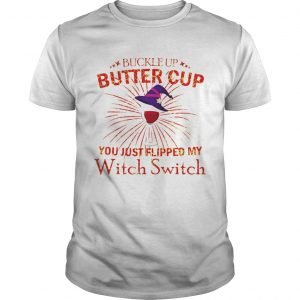 Buckle Up Buttercup You Just Flipped My Witch Switch shirt
