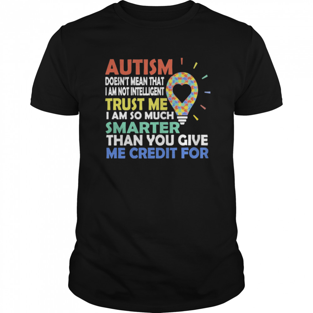 Autism Doesn't Mean That I Am Not Intelligent Trust Me I Am So Much Smarter Than You Give Me Credit For  Classic Men's T-shirt