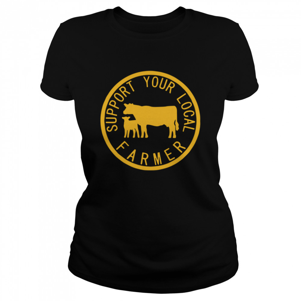 Support Your Local Farmer  Classic Women's T-shirt