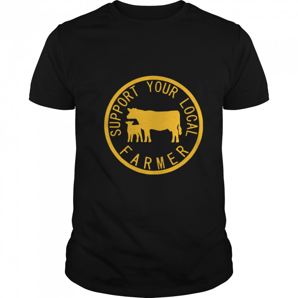 Support Your Local Farmer  Classic Men's T-shirt