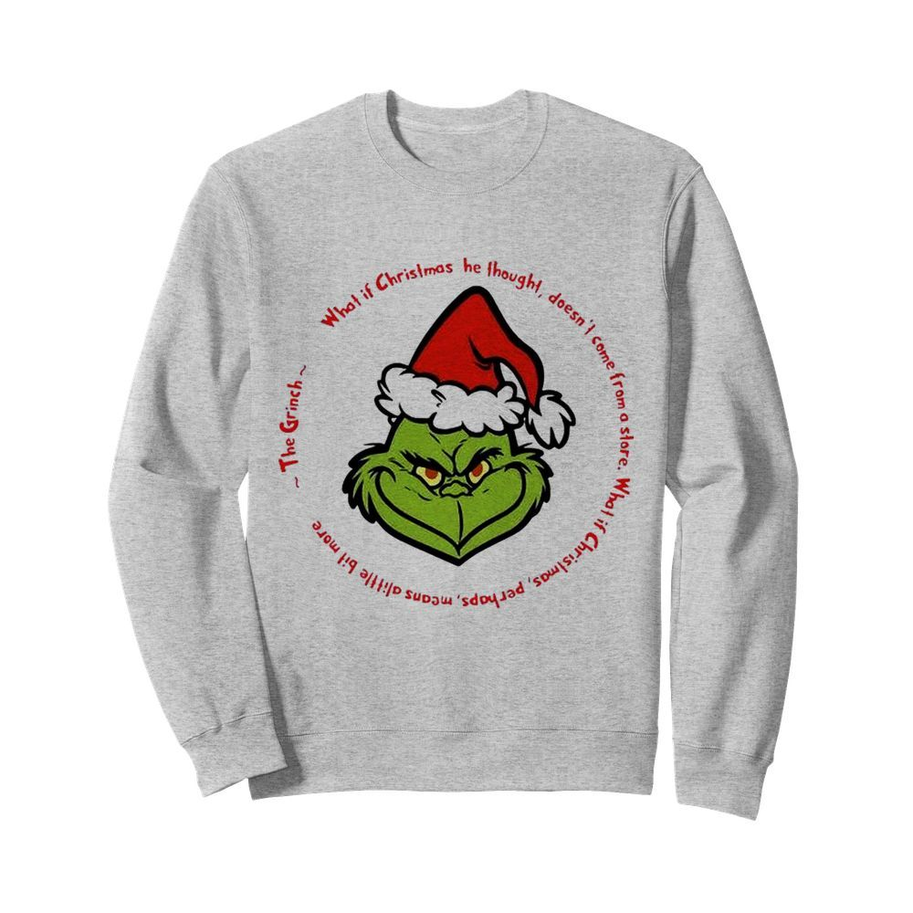 The Grinch Santa What If Christmas He Thought Doesnt Come From A Store  Unisex Sweatshirt