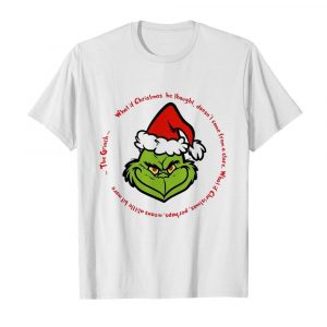 The Grinch Santa What If Christmas He Thought Doesnt Come From A Store shirt