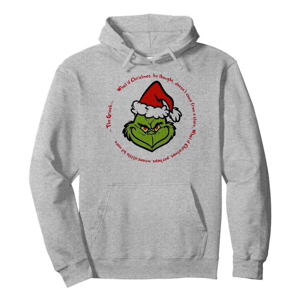 The Grinch Santa What If Christmas He Thought Doesnt Come From A Store  Unisex Hoodie